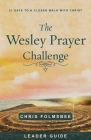 The Wesley Prayer Challenge Leader Guide: 21 Days to a Closer Walk with Christ Cover Image