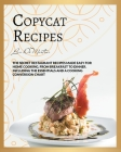 Copycat Recipes: The Secret Restaurant Recipes Made Easy for Home Cooking, from Breakfast to Dinner. Including the Essentials and a Coo Cover Image