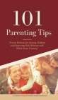101 Parenting Tips: Proven Methods for Raising Children and Improving Kids Behavior with Whole Brain Training Cover Image