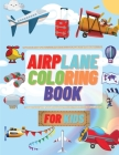 Airplane Coloring Book For Kids: Ages 4-12 Fantastic Coloring Pages of Airplanes, Fighter Jets, Helicopters and More Perfect Gift Cover Image