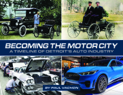 Becoming the Motor City: A Timeline of Detroit's Auto Industry Cover Image