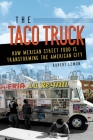 The Taco Truck: How Mexican Street Food Is Transforming the American City  Cover Image