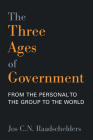 The Three Ages of Government: From the Person, to the Group, to the World Cover Image