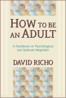 How to Be an Adult: A Handbook on Psychological and Spiritual Integration Cover Image