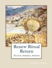 Renew Ritual Return: Native America Afresh Cover Image