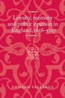 Loyalty, Memory and Public Opinion in England, 1658-1727 (Politics) Cover Image