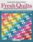 Fearless with Fabric Fresh Quilts from Traditional Blocks: An Inspiring Guide to Making 14 Quilt Projects Cover Image