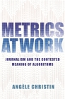 Metrics at Work: Journalism and the Contested Meaning of Algorithms Cover Image