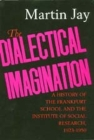 The Dialectical Imagination: A History of the Frankfurt School and the Institute of Social Research, 1923-1950 (Weimar and Now: German Cultural Criticism #10) Cover Image