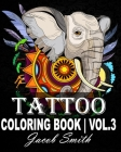 Tattoo Coloring Book Volume 3: An Adult Coloring Book with Awesome, Sexy, and Relaxing Tattoo Designs for Men and Women. Cover Image