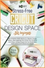 Cricut Design Space for Beginners: The Stress-Free Method to Master Design Space. Start Making Your First Cut, Projects and Ideas, Always Supported by Cover Image