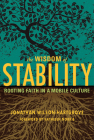 The Wisdom of Stability: Rooting Faith in a Mobile Culture Cover Image