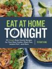 Eat at Home Tonight: 101 Simple Busy-Family Recipes for Your Slow Cooker, Sheet Pan, Instant Pot®,  and More: A Cookbook Cover Image