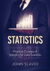 Statistics: Practical Concept of Statistics for Data Scientists Cover Image