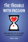 The Trouble with Passion: How Searching for Fulfillment at Work Fosters Inequality Cover Image