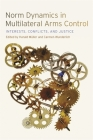 Norm Dynamics in Multilateral Arms Control: Interests, Conflicts, and Justice (Studies in Security and International Affairs) Cover Image