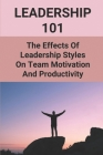 Leadership 101: The Effects Of Leadership Styles On Team Motivation And Productivity: Leadership Qualities Cover Image