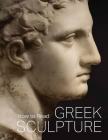 How to Read Greek Sculpture (The Metropolitan Museum of Art - How to Read) Cover Image