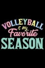 Volleyball Is My Favorite Season: Volleyball Journal Notebook - Volleyball Lover Gifts - Volleyball Player Notebook Journal - Volleyball Coach Journal Cover Image