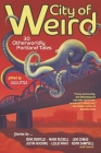 City of Weird: 30 Otherworldly Portland Tales Cover Image