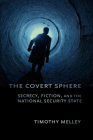 The Covert Sphere: Secrecy, Fiction, and the National Security State Cover Image