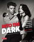 Into the Dark: The Hidden World of Film Noir, 1941-1950 (Turner Classic Movies) Cover Image