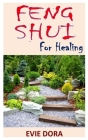 Feng Shui for Healing: Feng Shui for Healing: A Step-by-Step Guide to Improving Wellness in Your Home Sanctuary Cover Image