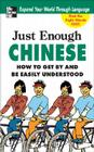 Just Enough Chinese, 2nd. Ed.: How to Get by and Be Easily Understood (Just Enough Phrasebook) Cover Image