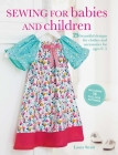 Sewing for Babies and Children: 25 beautiful designs for clothes and accessories for ages 0–5 Cover Image