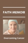 Faith Memoir: Overcoming Cancer: Special Committee On Beating Cancer Cover Image