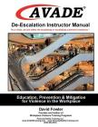 AVADE De-Escalation Instructor Manual: Education, Prevention & Mitigation for Violence in the Workplace Cover Image