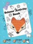 Scissor Activity Book - Color Cut Out Glue: Coloring, Cutting and Pasting +50 Fun Animals, Dinosaurs, Unicorns, Vehicles, ... - Cut and Paste Practice Cover Image