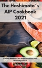 The Hashimoto´s AIP Cookbook 2021: Recipes Book to Cure Hypothyroidism and Hyperthyroidism Cover Image