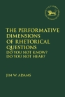 The Performative Dimensions of Rhetorical Questions in the Hebrew Bible: Do You Not Know? Do You Not Hear? (Library of Hebrew Bible/Old Testament Studies) Cover Image