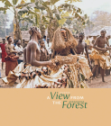 A View from the Forest: The Power of Southern Kuba Initiation Rites and Masks Cover Image