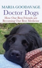 Doctor Dogs: How Our Best Friends Are Becoming Our Best Medicine Cover Image