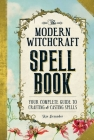 The Modern Witchcraft Spell Book: Your Complete Guide to Crafting and Casting Spells Cover Image
