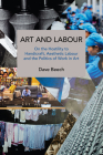 Art and Labour: On the Hostility to Handicraft, Aesthetic Labour and the Politics of Work in Art (Historical Materialism Book) Cover Image