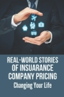 Real-World Stories Of Insuarance Company Pricing: Changing Your Life: Mysteries Of Insurance Company Pricing Cover Image