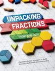 Unpacking Fractions: Classroom-Tested Strategies to Build Students' Mathematical Understanding Cover Image