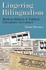 Lingering Bilingualism: Modern Hebrew and Yiddish Literatures in Contact (Judaic Traditions in Literature) Cover Image
