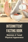 Intermittent Fasting Book: Maintain A Toned Physical Appearance: Intermittent Fasting Over 50 Female Cover Image