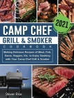 Camp Chef Grill & Smoker Cookbook 2021: Making Delicious Recipes of Meat, Fish, Game, Veggies, Etc. to Enjoy Smoking with Your Camp Chef Grill & Smoke Cover Image