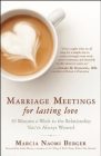 Marriage Meetings for Lasting Love: 30 Minutes a Week to the Relationship You've Always Wanted Cover Image