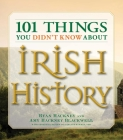 101 Things You Didn't Know About Irish History: The People, Places, Culture, and Tradition of the Emerald Isle Cover Image