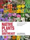 Native Plants of the Southeast: A Comprehensive Guide to the Best 460 Species for the Garden Cover Image