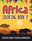 Africa Coloring Book 2: Discover A Variety Of Africa Coloring Pages Cover Image