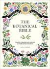 The Botanical Bible: Plants, Flowers, Art, Recipes & Other Home Uses Cover Image