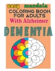 easy mandala coloring book for adults with alzheimer dementia: Helping for patient of Dementia, Alzheimer's, Parkinson's ... and especially motor impa Cover Image