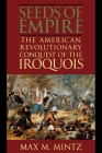 Seeds of Empire: The American Revolutionary Conquest of the Iroquois (World of War) Cover Image
